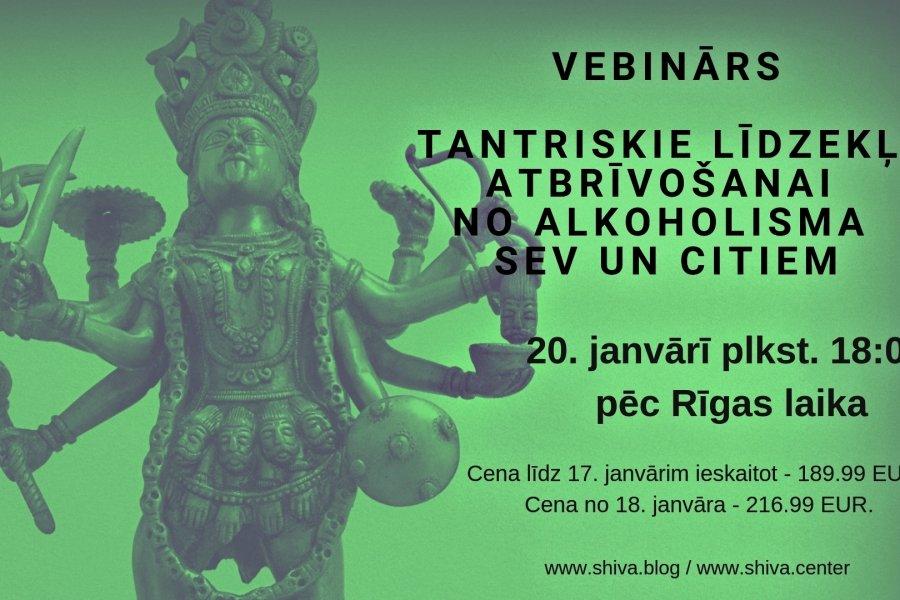 """VEBINĀRS """"TANTRISKIE LĪDZEKĻI ATBRĪVOŠANAI NO ALKOHOLISMA SEV UN CITIEM"""""""
