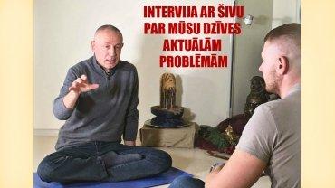 INTERVIJA AR ŠIVU PAR MŪSU DZĪVES AKTUĀLĀM PROBLĒMĀM